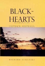 book cover of Blackhearts: Ecology in Outback Australia by Richard Symanski