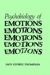 book cover of The Psychobiology of Emotions (Emotions, Personality, and Psychotherapy) by Jack George Thompson