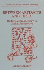 book cover of Between Artifacts and Texts: Historical Archaeology in Global Perspective (Contributions To Global Historical Archaeolog by Anders Andrén