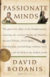 book cover of Passionate minds : the great love affair of the Enlightenment, featuring the scientist Emilie Du Chatelet, the poet by David Bodanis