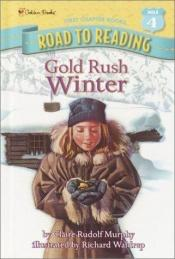 book cover of Gold Rush Winter (A Stepping Stone Book) by Claire Rudolf Murphy