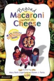 book cover of Beyond macaroni and cheese : mom-tested, kid-approved recipes by Mary Beth Lagerborg