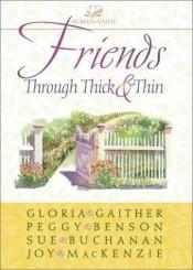 book cover of Friends Through Thick and Thin (Women of Faith) by Joy MacKenzie|Gloria Gaither|Peggy Benson|Benson