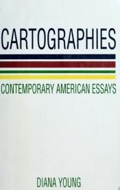 book cover of Cartographies Contemporary American Essays by D. Young