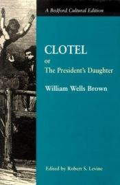 book cover of Clotel; or, The President's Daughter by William W. Brown