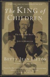 book cover of The king of children by Betty Jean Lifton