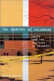 book cover of The Martyrs of Columbine: Faith and the Politics of Tragedy by Justin Watson
