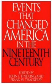 "book cover of Events That Changed America in the Nineteenth Century (The Greenwood Press ""Events That Changed America"" Series) by"