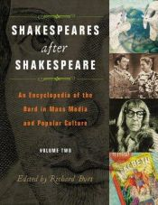 book cover of Shakespeares after Shakespeare [Two Volumes]: An Encyclopedia of the Bard in Mass Media and Popular Culture by Richard Burt