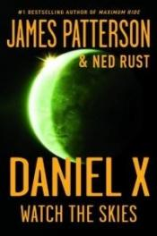 book cover of D. X.S. Book 2 -Daniel X: Watch the Skies by James Patterson