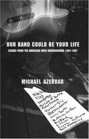 book cover of Our Band Could Be Your Life by Michael Azerrad
