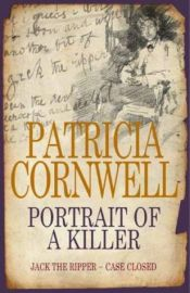 book cover of Portrait Of A Killer: Jack The Ripper Case Closed by Patricia Cornwell