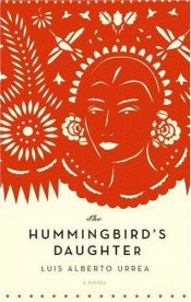 book cover of The Hummingbird's Daughter by Luís Alberto Urrea