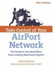 book cover of Take control of your AirPort network by Glenn Fleishman