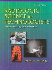 book cover of Radiologic Science for Technologists: Physics, Biology, and Protection (RADIOLOGIC SCIENCE FOR TECHNOLOGISTS: PHYS, BIOL & PROTECTION) by Stewart C. Bushong