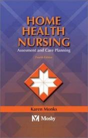 book cover of Home Health Nursing: Assessment and Care Planning by Karen E. Monks MSN RN