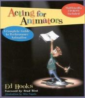 book cover of Acting for Animators: A Complete Guide to Performance Animation by Ed Hooks