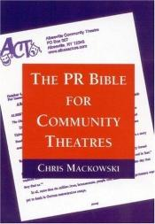 book cover of The PR Bible for Community Theatres by Chris Mackowski
