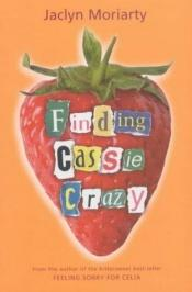 book cover of Finding Cassie Crazy by Jaclyn Moriarty