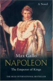 book cover of The Emperor of Kings: A Novel (Napoleon series) (No. 3) by Max Gallo