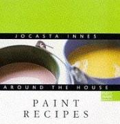 book cover of Jocasta Innes Around the House: Paint Recipes (Jocasta Innes Around the House) by Sarah Delafield Cook