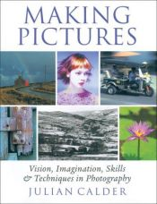 book cover of Making Pictures: Vision, Imagination, Skills and Techniques in Photography by Julian Calder