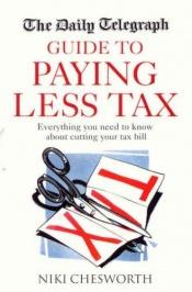 "book cover of The ""Daily Telegraph"" Guide to Paying Less Tax by Niki Chesworth"
