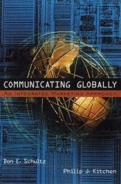 book cover of Communicating Globally: An Integrated Marketing Approach by Don E. Schultz