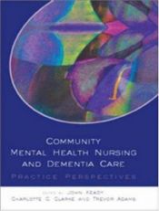 book cover of Community Mental Health Nursing and Dementia Care: Practice Perspectives by John Keady