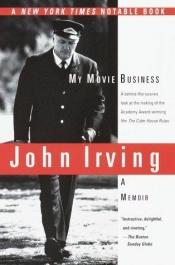book cover of My Movie Business by John Irving