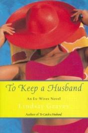book cover of To Keep a Husband: An Ex-Wives Novel by Lindsay Graves
