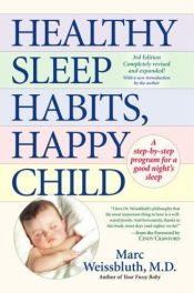 book cover of Healthy sleep habits, happy child : a step-by-step program for a good night's sleep by Marc Weissbluth