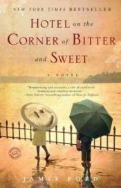 book cover of Hotel on the Corner of Bitter and Sweet by Jamie Ford
