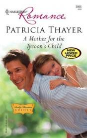 book cover of A Mother For The Tycoon's Child by Patricia Thayer