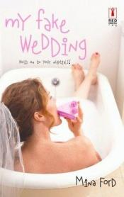book cover of My Fake Wedding (Red Dress Ink) by Mina Ford