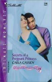 book cover of Secrets Of A Pregnant Princess (Romancing The Crown) (Sihouette Intimate Moments, 1166) by Carla Cassidy