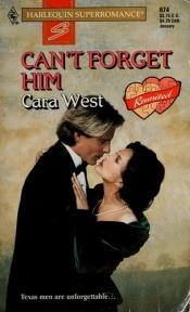 book cover of Can't Forget Him : Reunited (Harlequin Superromance No. 674) by Cara West