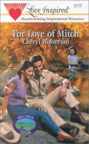 book cover of For Love of Mitch (Hill Creek, Texas Series #3) (Love Inspired #105) by Cheryl Wolverton