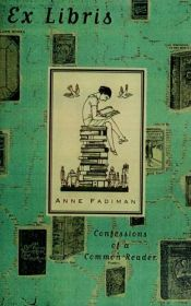 book cover of Ex Libris: Confessions of a Common Reader by Anne Fadiman