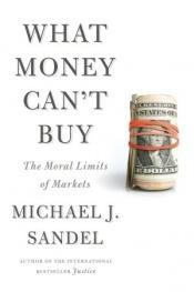 book cover of What Money Can't Buy: The Moral Limits of Markets by Michael J. Sandel
