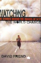book cover of Watching the World Change: The Stories Behind the Images of 9/11 by David Friend