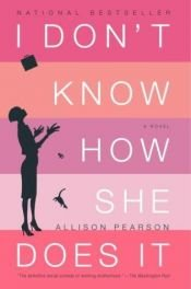 book cover of I Don't Know How She Does It : The Life of Kate Reddy, Working Mother by Allison Pearson