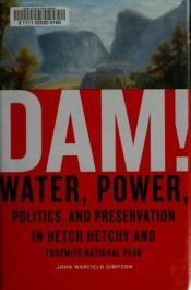 book cover of Dam!: Water, Power, Politics, and Preservation in Hetch Hetchy and Yosemite National Park by John W. Simpson