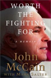 book cover of Worth the Fighting For by John McCain