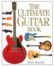 book cover of The ultimate guitar book by Tony Bacon