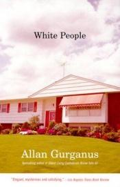 book cover of White People by Allan Gurganus