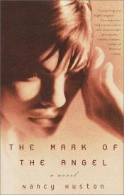 book cover of The Mark of the Angel by Nancy Huston