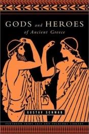 book cover of Gods And Heroes - Myths And Epics Of Ancient Greece by Gustav Schwab
