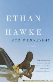 book cover of Ash Wednesday by Ethan Hawke