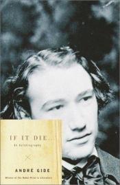 book cover of If It Die . . .: An Autobiography by André Gide